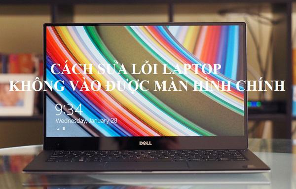 Laptop không vào được màn hình chính